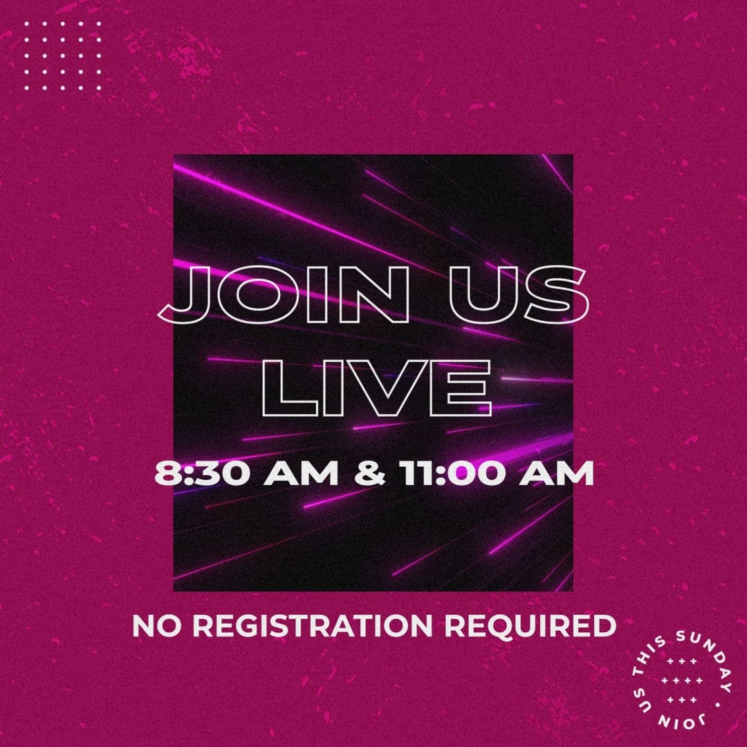 Join us Live 8:30am and 11:00am