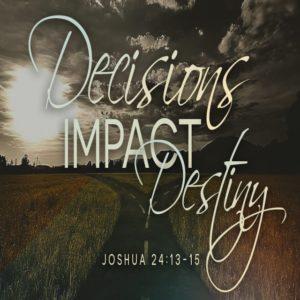 Decisions Impact Destiny! – 11:00am (MP3)