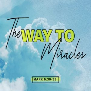 The Way To Miracles – 8:30am – MP3